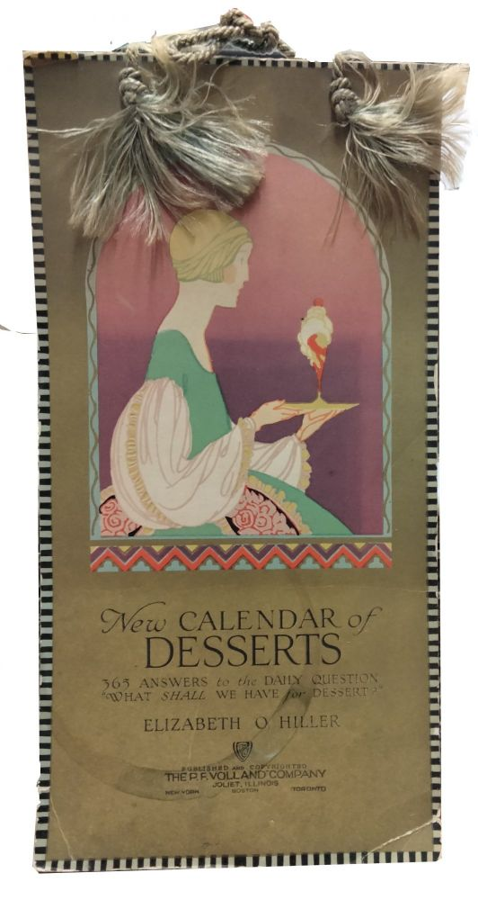 """New Calendar of Desserts:; 265 Answers to the Daily Question """"What Shall We Have for Dessert?"""" Elizabeth O. Hiller."""