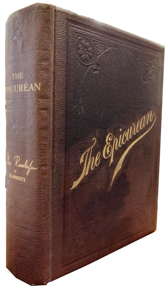 The Epicurean:; A Complete Treatise of Analytical and Practical Studies on the Culinary Art. Charles Ranhofer.