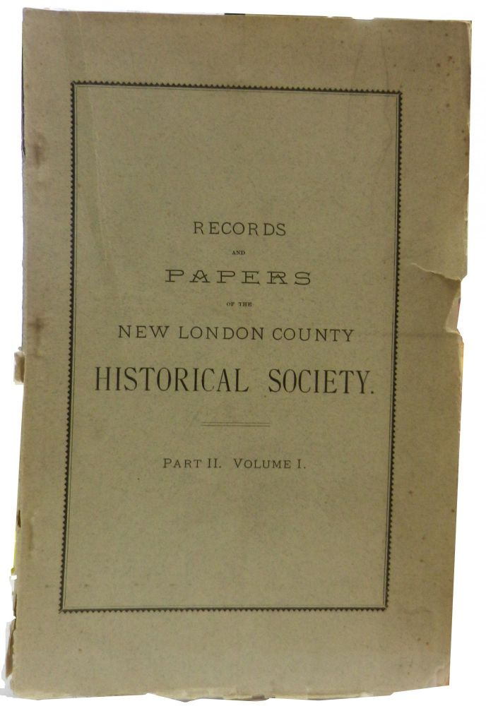 Records and Papers of the New London County Historical Society; Part II. Volume I.