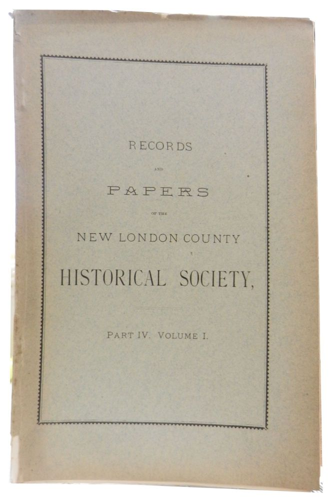 Records and Papers of the New London County Historical Society; Part IV. Volume I.