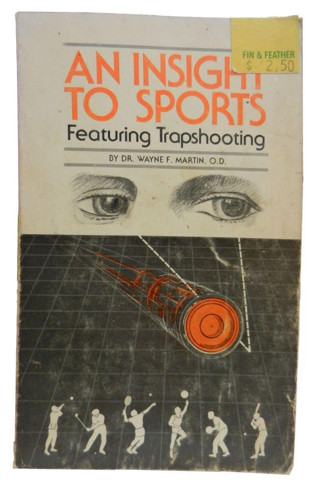 An Insight To Sports; Featuring Trapshooting. Dr. Wayne F. Martin.