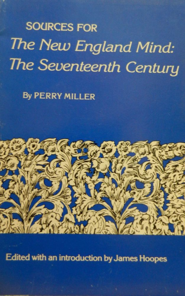 Sources for The New England Mind:; The Seventeenth Century. Perry Miller.