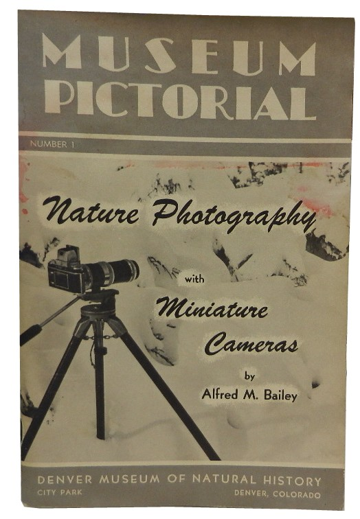 Museum Pictorial: Nature Photography with Miniature Cameras. Alfred M. Bailey.