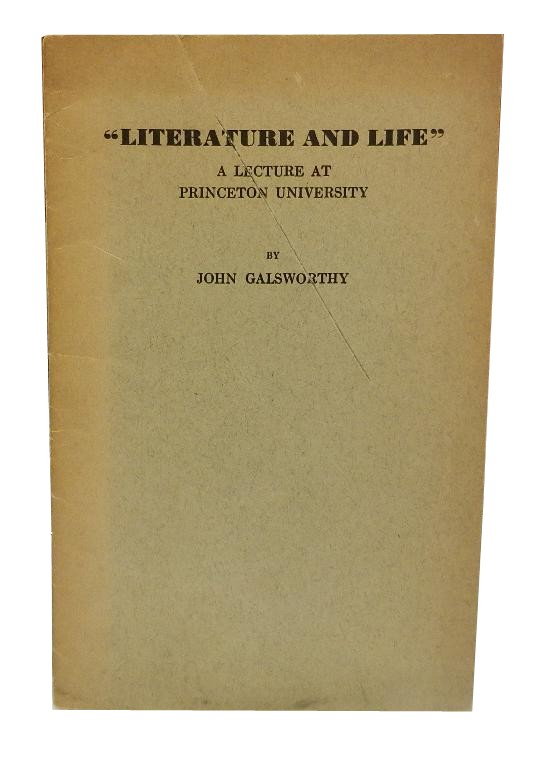 Literature and Life: A Lecture Delivered April 13, 1931at Princeton University. John Galsworthy.