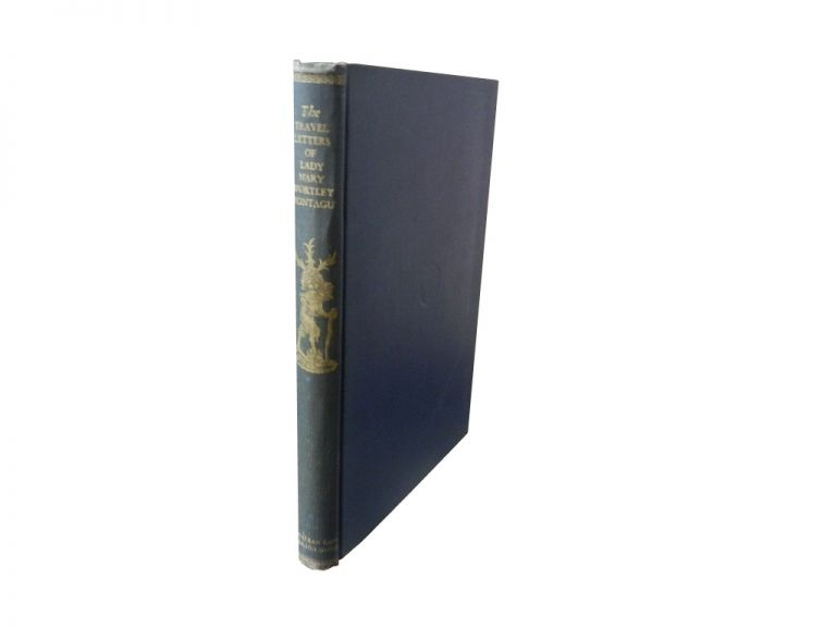 The Travel Letters of Lady Mary Wortley Montagu. Lady Mary Wortley Montagu, A. W. Lawrence.