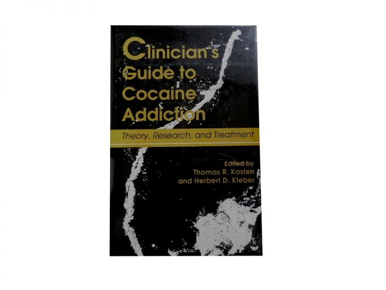Clinician's Guide to Cocaine Addiction: Theory, Research, and Treatment. Thomas R. Kosten, eds Herbert D. Kleber.