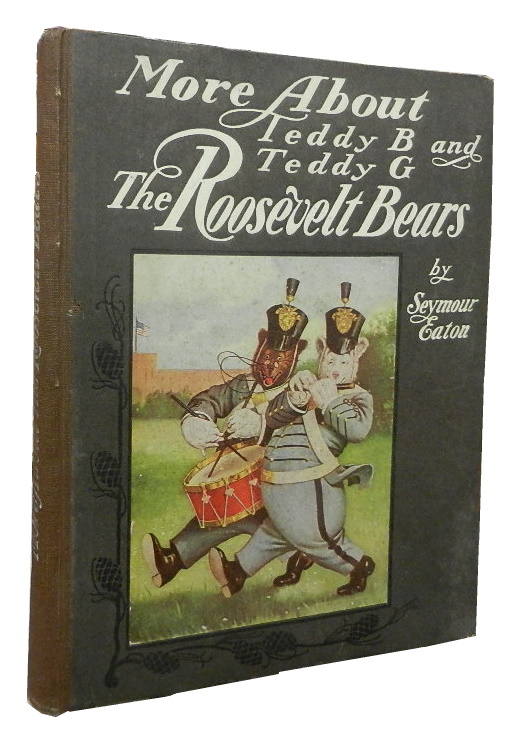 More About Teddy B. and Teddy G.: The Roosevelt Bears. Seymour Eaton.