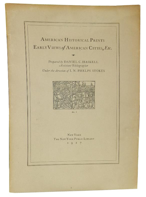 American Historical Prints: Early Views of American Cities, Etc. Daniel C. Haskell.