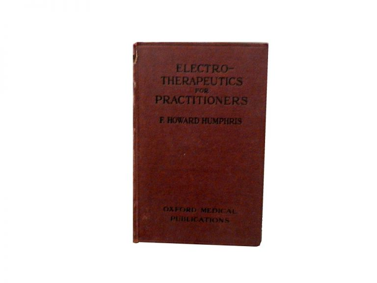 Electro-Therapeutics for Practitioners. Francis Howard Humphris.