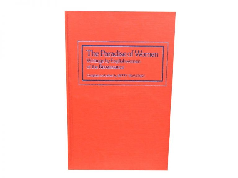 Paradise of Women: Writings by Englishwomen of the Renaissance. Betty Travitsky, ed.