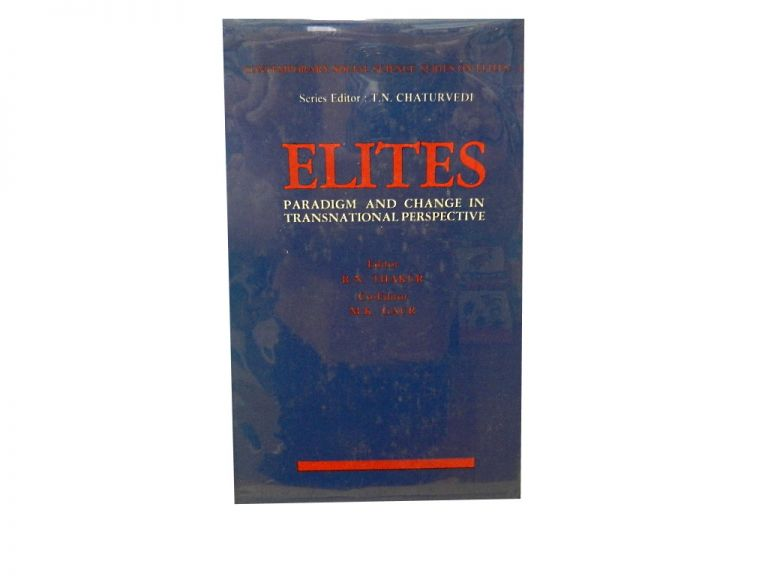 Elites: Paradigm and Change in Transnational Perspective. R. N. Thakur, eds M. K. Gaur.