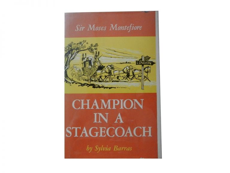 Sir Moses Montefiore; Champion in a Stagecoach. Sylvia Barras.