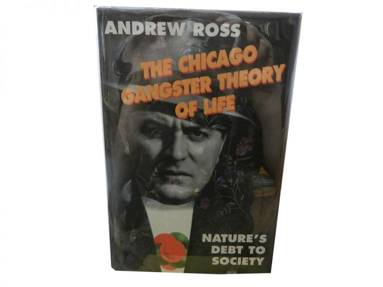 The Chicago Gangster Theory of Life: Nature's Debt to Society. Andrew Ross.