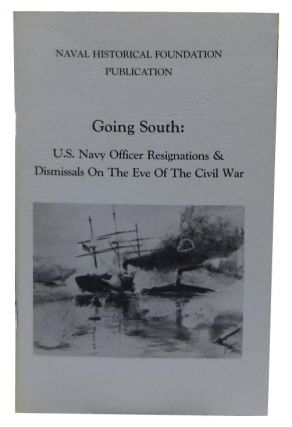 Going South: U.S. Navy Officer Resignations & Dismissals on the Eve of the Civil War. William S....