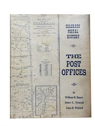 Colorado Postal History: The Post Offices. William H. Bauer, James L. Ozment, John H. Willard