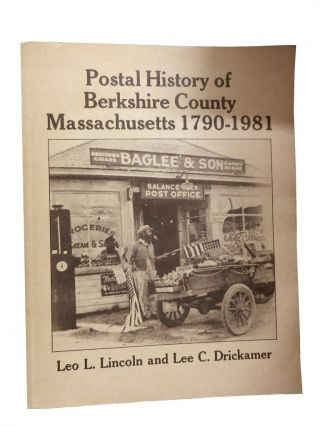 Postal History of Berkshire County, Massachusetts 1790-1981. Leo L. Lincoln, Lee C. Drickamer