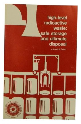 High-Level Waste: Safe Storage and Ultimate Disposal. Joseph M. Dukert
