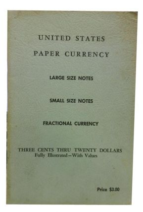 United States Paper Currency: Large Size Notes, Small Size Notes, Fractional Currency. Coins