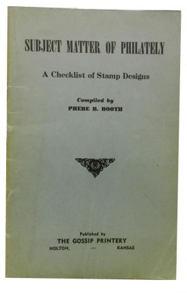 Subject Matter of Philately: A Checklist of Stamp Designs. Phebe B. Booth