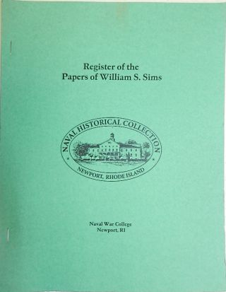Register of the Papers of William S. Sims. Evelyn M. Cherpak, Compiler