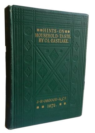 Hints on Household Taste. C. L. Eastlake