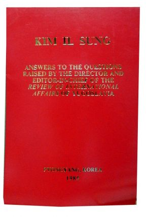 "Kim Il Sung:; Answers to the Questions Raised by the Director and Editor-in-Chief of the ""Review..."