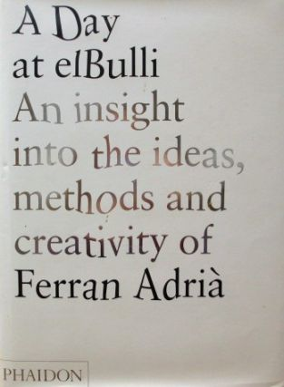A Day at elBulli:; An insight into the ideas, methods and creativy of Ferran Adria. Ferran Adria,...