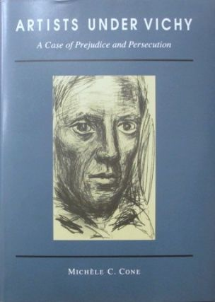 Artists Under Vichy:; A Case of Prejudice and Persecution. Michele C. Cone