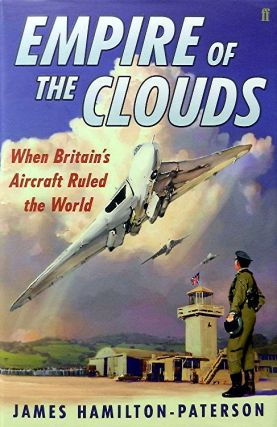Empire of the Clouds:; When Britain's Aircraft Ruled the World. James Hamilton-Paterson