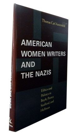 American Women Writers and the Nazis:; Ethics and Politics in Boyle, Porter, Stafford, and...