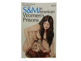 S&M in American Women's Prisons :; The Crown Report Case Studies