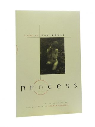 Process:; A Novel by Kay Boyle. Kay Boyle, Sandra Spanier