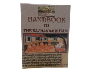 Handbook to the Vachanamrutam:; Spiritual Teachings of Bhagwan Swaminarayan. Sadhu Mukundcharandas