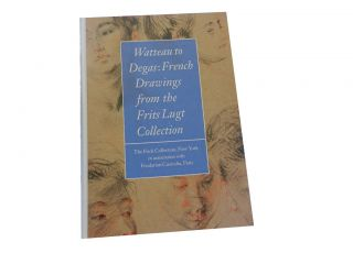 Watteau to Degas:; French Drawings from the Frits Lugt Collection. Colin B. Bailey, Susan Grace...