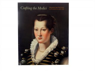 Crafting the Medici:; Patrons and Artisans in Florence, 1537-1737. Jo-Ann Conklin