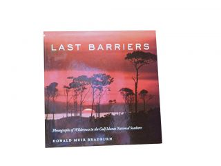 Last Barriers:; Photographs of Wilderness in the Gulf Islands National Seashore. Donald Muir...