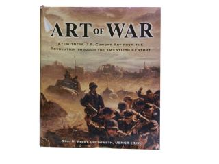 Art of War:; Eyewitness U.S. Combat Art from the Revolution Through the Twenieth Century. Col. H....