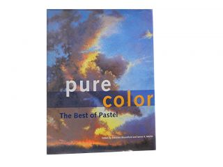 Pure Color:; The Best of Pastel. Maureen Bloomfield, James A. Markle
