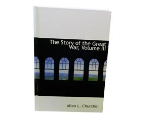 The Story of the Great War Volume III. Allen L. Churchill