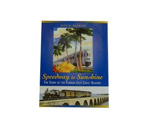 Speedway to Sunshine:; The Story of the Florida East Coast Railway. Seth H. Bramson