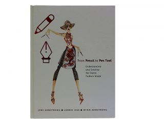 From Pencil to Pen Tool:; Understanding and Creating the Digital Fashion Image. Jemi Armstrong,...