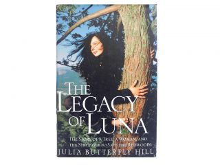 The Legacy of Luna:; The Story of a Tree, a Woman, and the Struggle to Save the Redwoods. Julia...