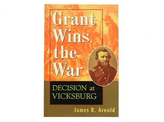 Grant Wins the War:; Decision at Vicksburg. James R. Arnold