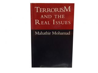 Terrorism and the Real Issues. Mahathir Mohamad, Hashim Makaruddin