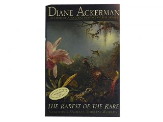 The Rarest of the Rare:; Vanishing Animals, Timeless Worlds. Diane Ackerman
