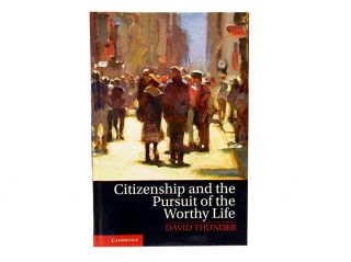 Citizenship and the Pursuit of the Worthy Life. David Thunder