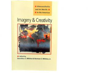 Imagery & Creativity:; Ethnoaesthetics and Art Worlds in the Americas. Dorothea S. Whitten,...