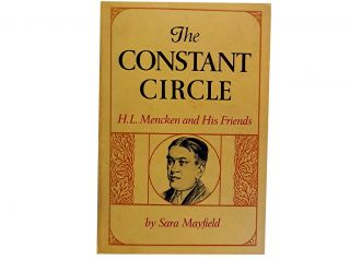 The Constant Circle:; H. L. Mencken and His Friends. Sara Mayfield
