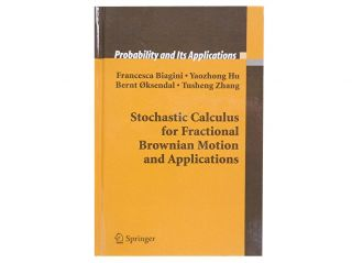 Stochastic Calculus for Fractional Brownian Motion and Applications. Francesca Biagini, Yaozhong...
