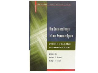 Ideal Sequence Design in Time-Frequency Space:; Applications to Radar, Sonar, and Communication...